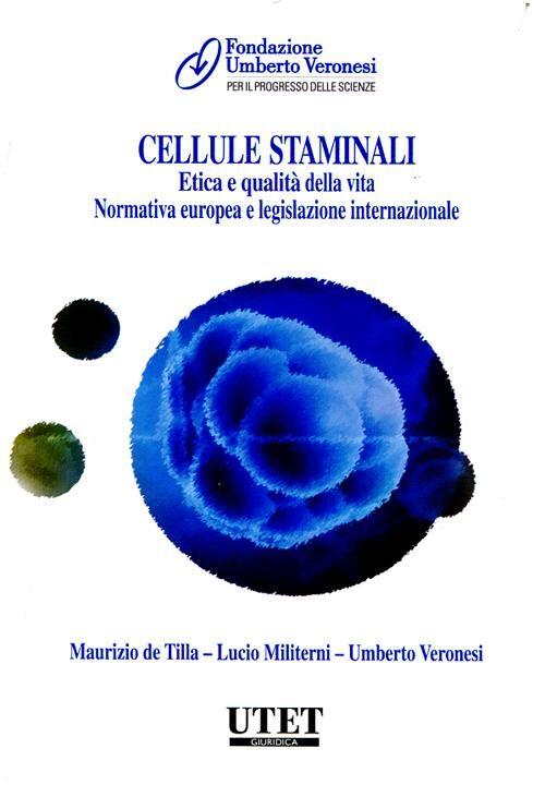 Cellule staminali. Etica e qualità della vita. Normativa europea e le gislazione internazionale