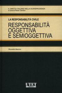 La responsabilità civile. Responsabilità oggettiva e semioggettiva