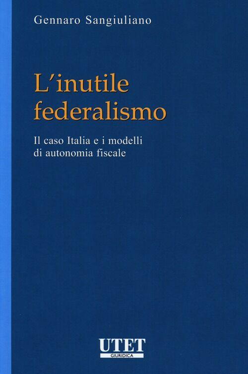 L' inutile federalismo. Il caso Italia e i modelli di autonomia fiscale