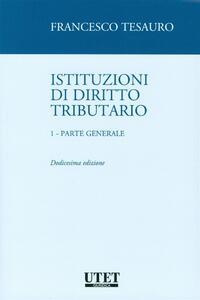 Istituzioni di diritto tributario. Parte generale. Vol. 1