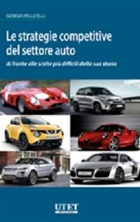 Le Le strategie competitive del settore auto di fronte alle scelte più difficili della sua storia - Pellicelli Giorgio - wuz.it