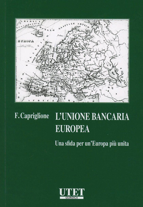 Unione bancaria europea. Una sfida per un'Europa più unita