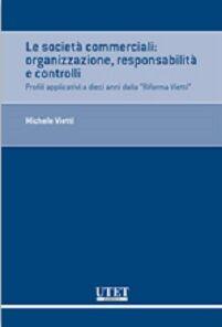 Le società commerciali. Organizzazione, responsabilità e controlli. Profili applicativi a dieci anni dalla «Riforma Vietti»