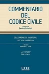 Commentario del codice civile. Delle promesse unilaterali, dei titoli di credito. Artt. 1987- 2027. Leggi collegate