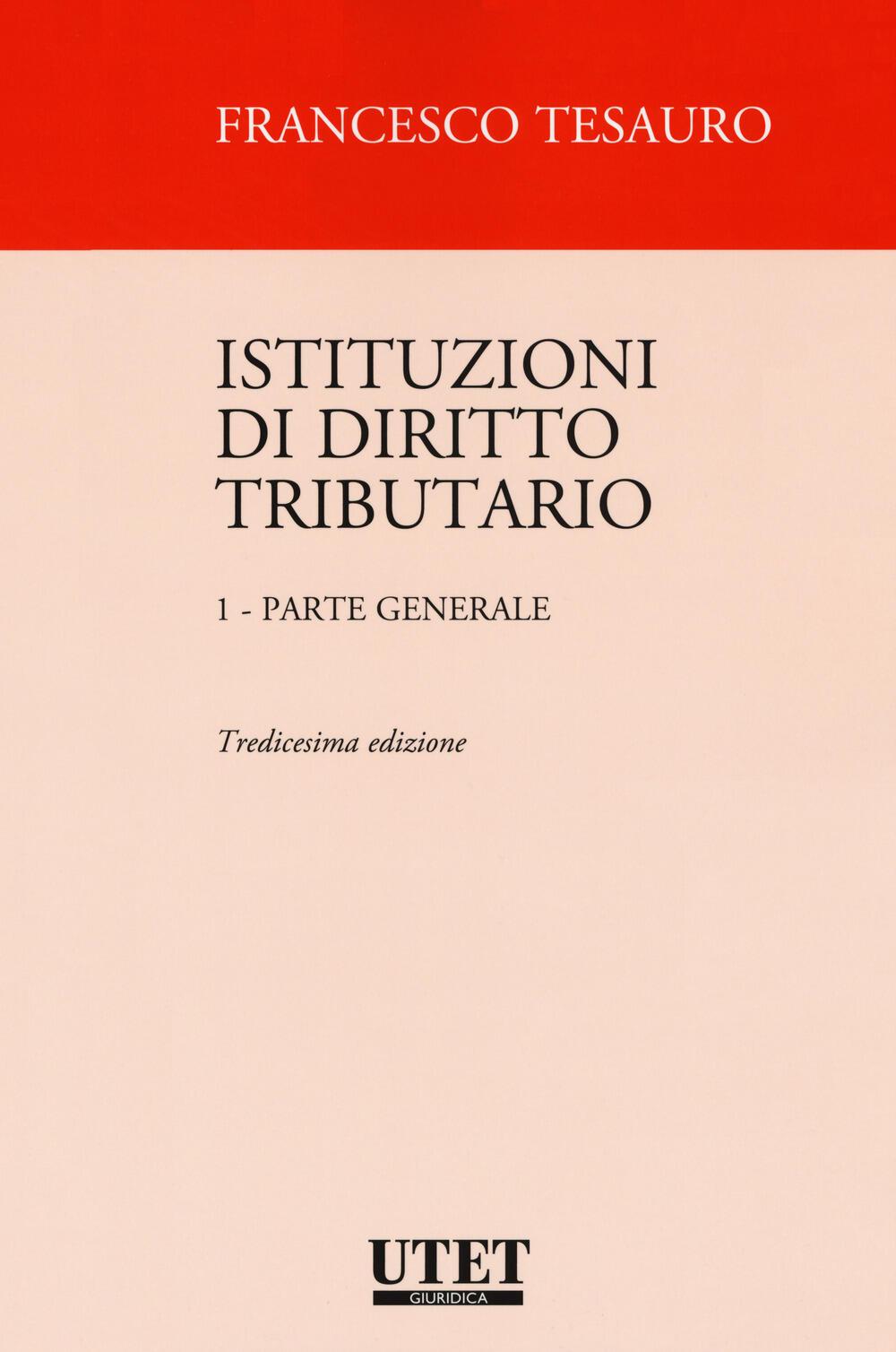 Istituzioni di diritto tributario. Vol. 1: Parte generale.