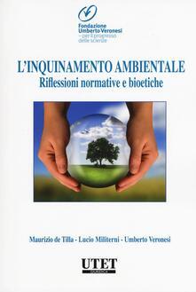 L' inquinamento ambientale. Riflessioni normative e bioetiche - Maurizio De Tilla,Lucio Militerni,Umberto Veronesi - copertina