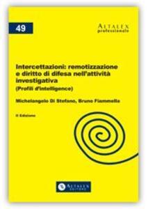 Libro Intercettazioni. Remotizzazione e diritto di difesa nell'attività investigativa Michelangelo Di Stefano Bruno Fiammella