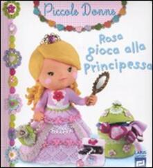 Ascotcamogli.it Rosa gioca alla principessa. Piccole donne. Vol. 8 Image