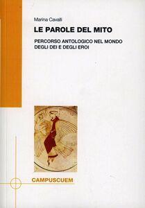 Foto Cover di Le parole del mito. Percorso antologico nel mondo degli dei e degli eroi, Libro di Marina Cavalli, edito da CUEM