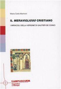 Il meraviglioso cristiano. I miracoli della Vergine di Gautier de Coinci
