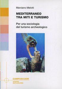 Mediterraneo tra miti e turismo. Per una sociologia del turismo archeologico