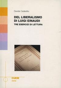 Del liberalismo di Luigi Einaudi. Tre esercizi di Luigi Einaudi - Cadeddu Davide - wuz.it