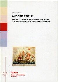 Ancore e vele. Poesia, teatro e prosa in Inghilterra dal Cinquecento al primo Settecento