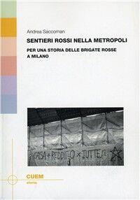 Sentieri rossi nella metropoli. Per una storia delle Brigate Rosse a Milano
