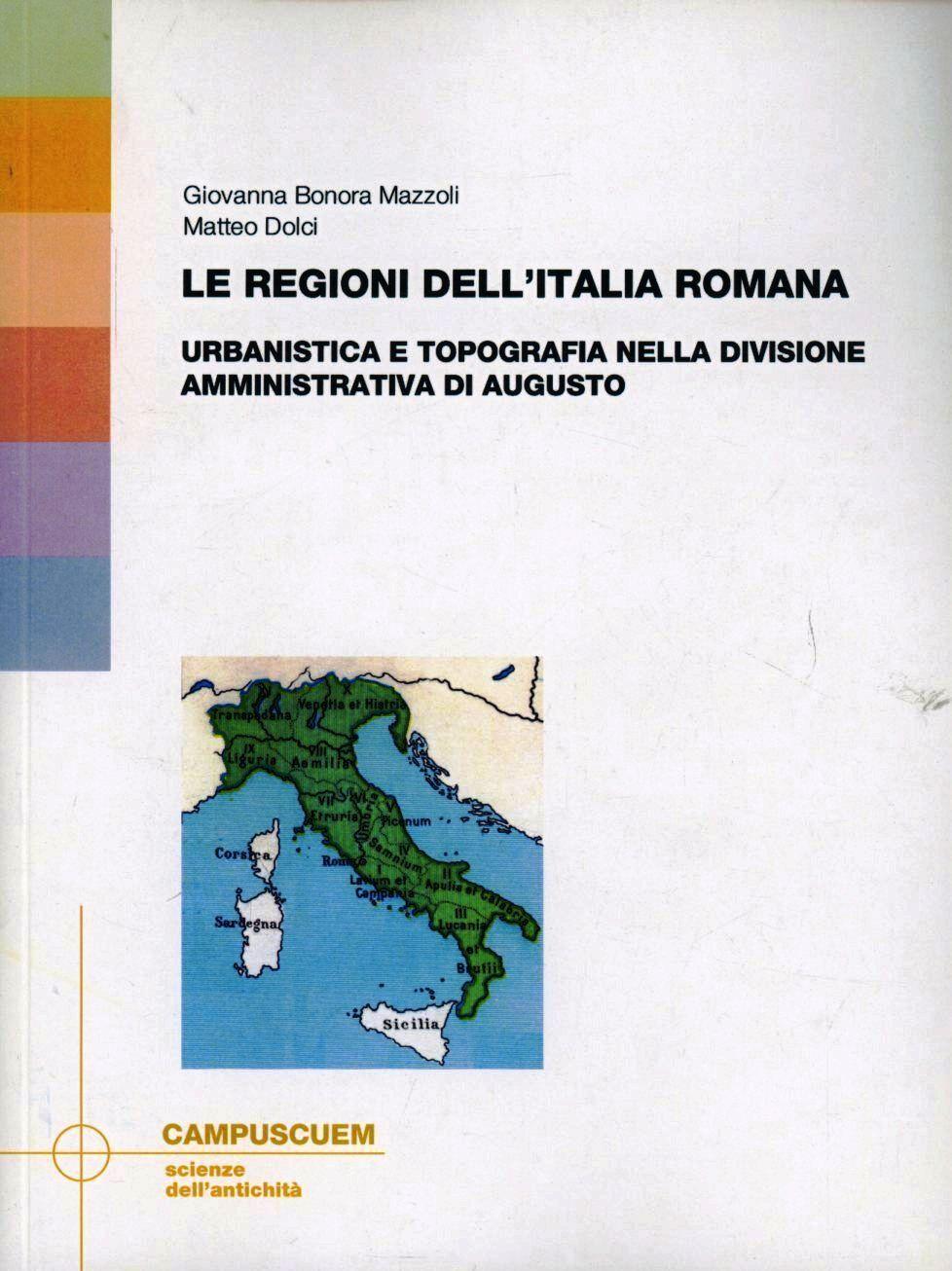 Le regioni dell'Italia romana. Urbanistica e topografia nella divisione amministrativa di Augusto