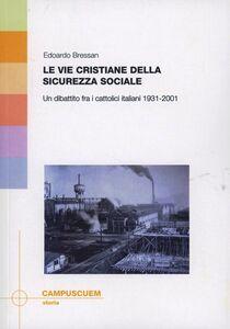 Le vie cristiane della sicurezza sociale. Un dibattito fra cattolici italiani 1931-2001