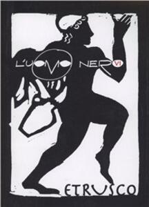 L' uomo nero. Materiali per una storia delle arti della modernità. Vol. 6: L'etrusco.