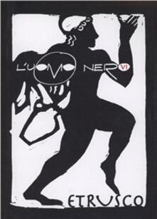 Radiospeed.it L' uomo nero. Materiali per una storia delle arti della modernità. Vol. 6: L'etrusco. Image