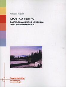 Daddyswing.es Il poeta a teatro. Gabriele D'Annunzio e la riforma della scena drammatica Image