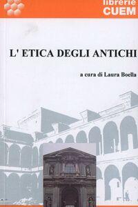 Libro L' etica degli antichi Laura Boella