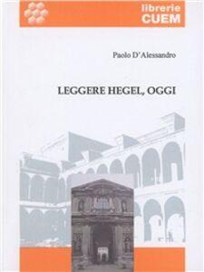 Leggere Hegel, oggi. I principi della dialettica alla luce della filosofia ermeneutica