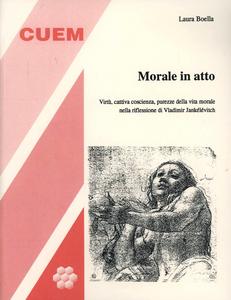 Libro Morale in atto. Virtù, cattiva coscienza, purezze della vita morale nella riflessione di Vladimir Jankélévitch Laura Boella