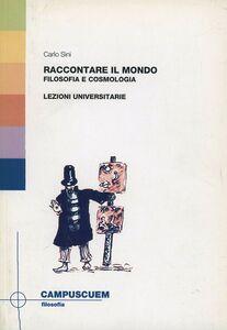 Foto Cover di Raccontare il mondo. Filosofia e cosmologia. Lezioni universitarie, Libro di Carlo Sini, edito da CUEM