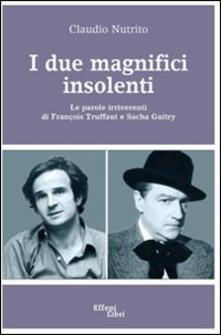I due magnifici insolenti. Le parole irriverenti di François Truffaut e Sacha Guitry - Claudio Nutrito - copertina