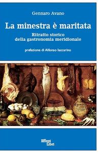 Libro La minestra è maritata. Ritratto storico della gastronomia meridionale Gennaro Avano