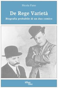 Libro De Rege varietà. Biografia probabile di un duo comico Nicola Fano