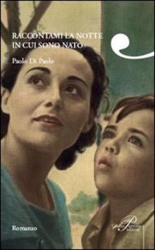 Raccontami la notte in cui sono nato - Paolo Di Paolo - copertina