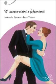 E vissero vicini e (s)contenti - Antonella Piperno,Piero Valesio - copertina