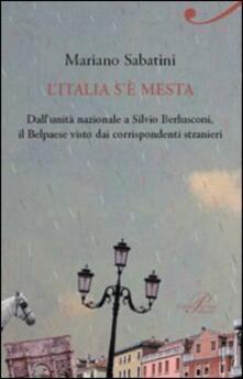 L' Italia s'è mesta. Dall'Unità a Berlusconi, il Belpaese visto dai corrispondenti stranieri - Mariano Sabatini - copertina