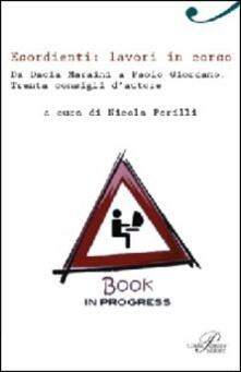 Filippodegasperi.it Esordienti: lavori in corso. Da Dacia Maraini a Paolo Giordano. Trenta consigli d'autore Image