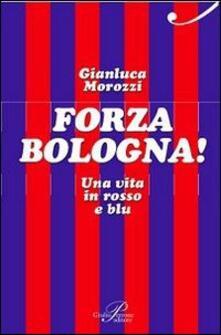 Premioquesti.it Forza Bologna! Una vita in rosso e blu Image