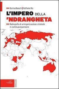 L' impero della 'ndrangheta. Radiografia di un'organizzazione criminale in continua espansione