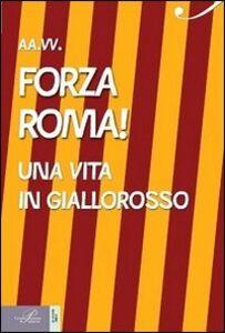 Foto Cover di Forza Roma! Una vita in giallorosso, Libro di  edito da Perrone