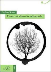 Libro Come un albero in un'ampolla Stefano Scanu