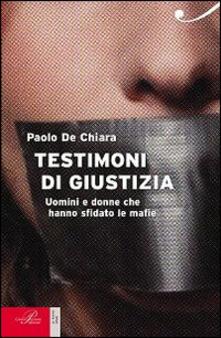 Testimoni di giustizia. Uomini e donne che hanno sfidato la mafia - Paolo De Chiara - copertina