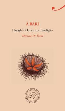 A Bari. I luoghi di Gianrico Carofiglio.pdf