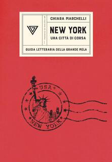 New York, una città di corsa. Guida letteraria della Grande Mela - Chiara Marchelli - ebook