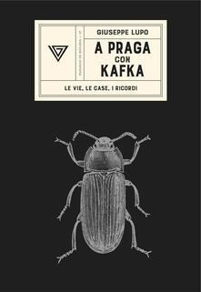 A Praga con Kafka. Le vie, le case, i ricordi - Giuseppe Lupo - copertina