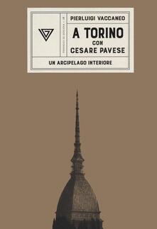 A Torino con Cesare Pavese. Un arcipelago interiore - Pierluigi Vaccaneo - copertina