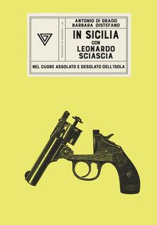 In Sicilia con Leonardo Sciascia - Antonio Di Grado,Barbara Distefano - copertina