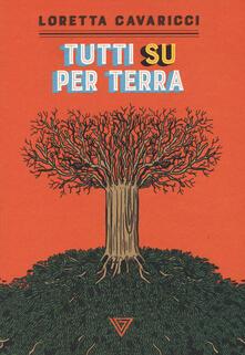 Tutti su per terra - Loretta Cavaricci - copertina
