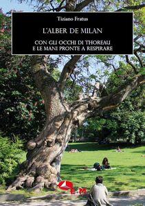 Libro L' alber de Milan. Con gli occhi di Thoreau e le mani pronte a respirare Tiziano Fratus