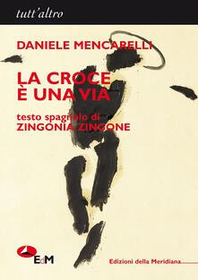 La croce è una via. Ediz. italiana e spagnola - Daniele Mencarelli - copertina