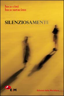 Silenziosamente - Luca Cini,Luca Saracino - copertina