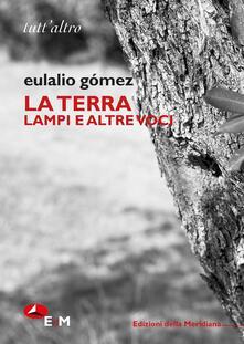 La terra. Lampi e altre voci. Ediz. bilingue - Eulalio Gómez - copertina