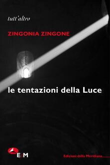 Le tentazioni della Luce - Zingonia Zingone - copertina